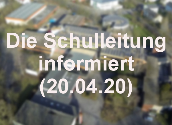 Aktuelle Informationen der Schulleitung (20.04.20)